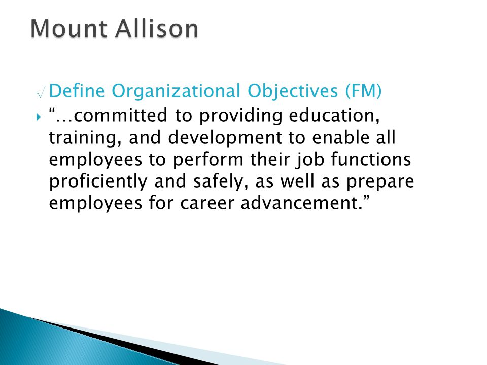 "√ Define Organizational Objectives (FM)  ""…committed to providing education, training, and development to enable all employees to perform their job f"