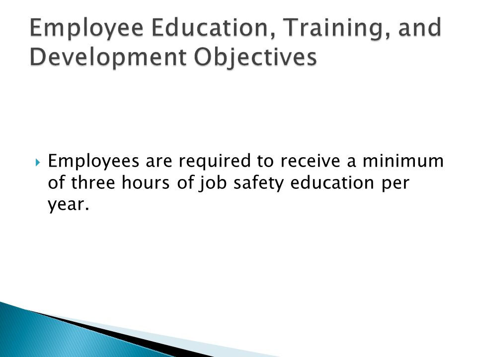  Employees are required to receive a minimum of three hours of job safety education per year.