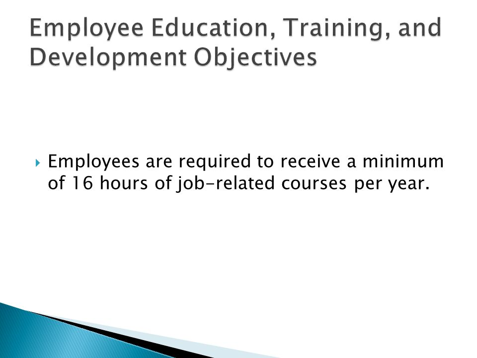  Employees are required to receive a minimum of 16 hours of job-related courses per year.