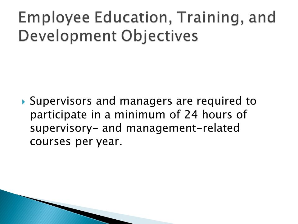  Supervisors and managers are required to participate in a minimum of 24 hours of supervisory- and management-related courses per year.