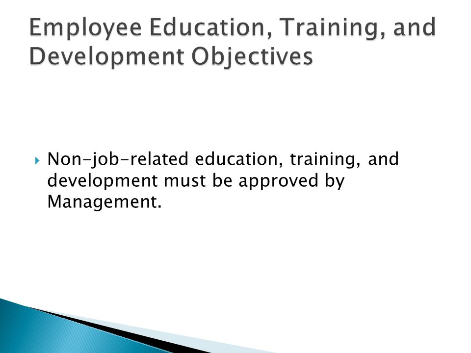  Non-job-related education, training, and development must be approved by Management.