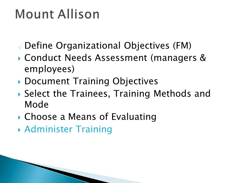 √ Define Organizational Objectives (FM)  Conduct Needs Assessment (managers & employees)  Document Training Objectives  Select the Trainees, Traini