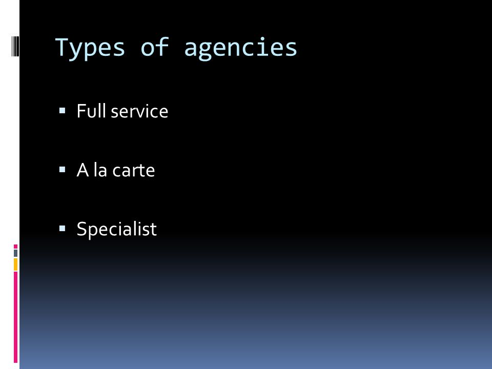 Types of agencies  Full service  A la carte  Specialist