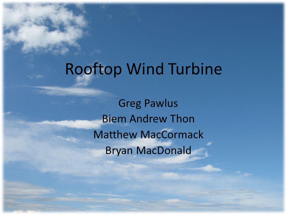 Rooftop Wind Turbine Greg Pawlus Biem Andrew Thon Matthew MacCormack Bryan MacDonald