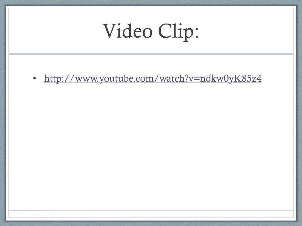 Video Clip: http://www.youtube.com/watch v=ndkw0yK85z4