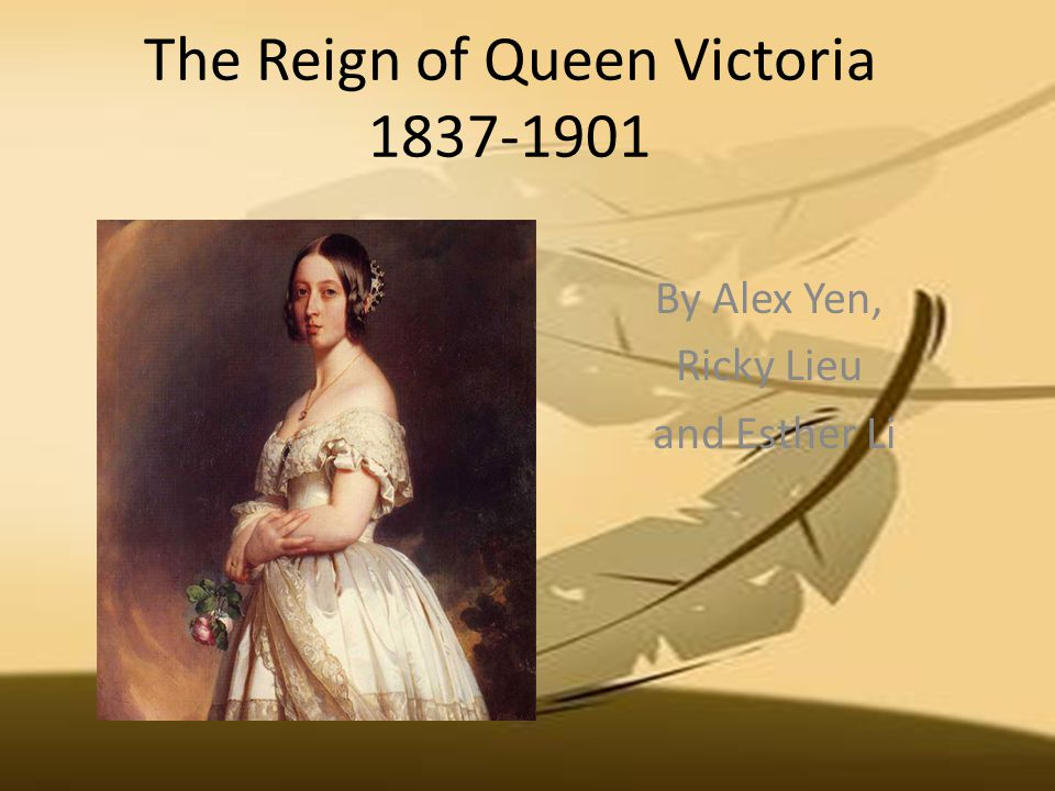 The Reign of Queen Victoria By Alex Yen, Ricky Lieu and Esther Li