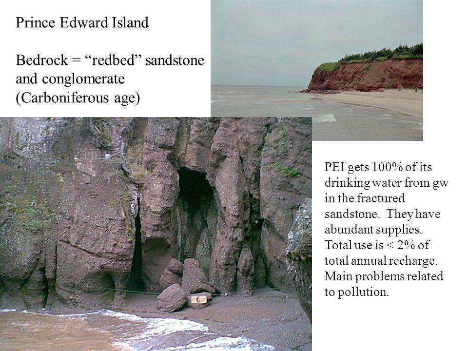 Prince Edward Island Bedrock = redbed sandstone and conglomerate (Carboniferous age) PEI gets 100% of its drinking water from gw in the fractured sandstone.
