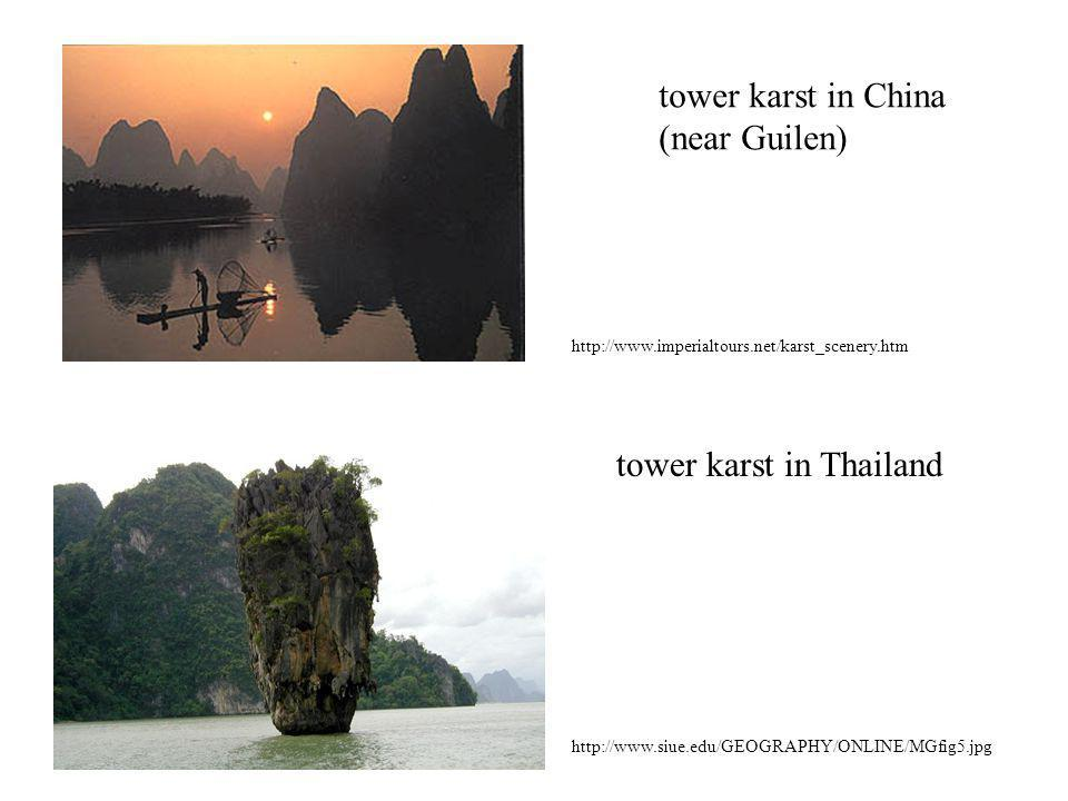 http://www.imperialtours.net/karst_scenery.htm http://www.siue.edu/GEOGRAPHY/ONLINE/MGfig5.jpg tower karst in China (near Guilen) tower karst in Thail