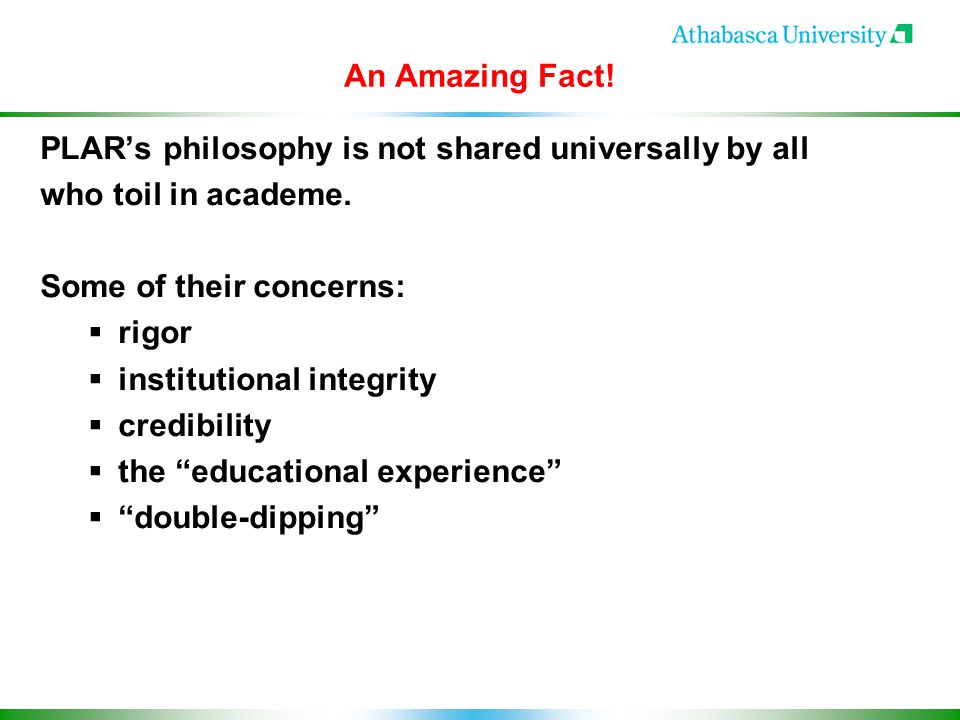 An Amazing Fact. PLAR's philosophy is not shared universally by all who toil in academe.