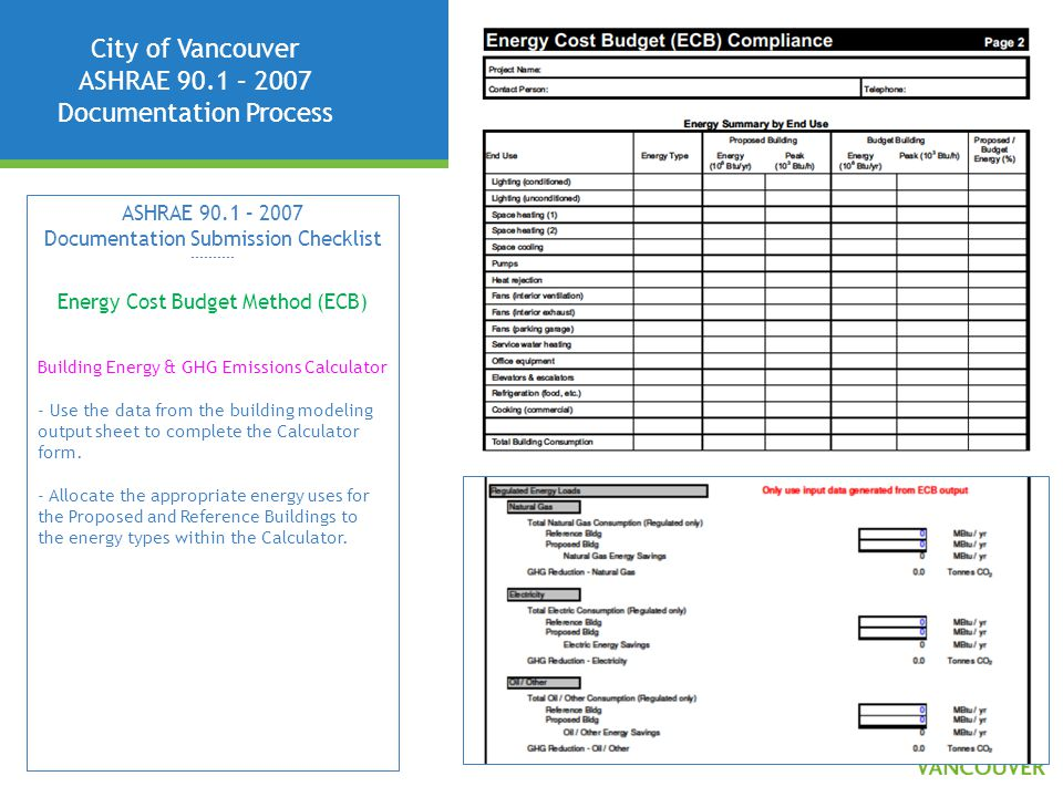 City of Vancouver ASHRAE 90.1 – 2007 Documentation Process ASHRAE 90.1 – 2007 Documentation Submission Checklist ---------- Energy Cost Budget Method (ECB) Building Energy & GHG Emissions Calculator - Use the data from the building modeling output sheet to complete the Calculator form.