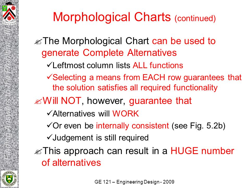 GE 121 – Engineering Design - 2009 Morphological Charts (continued)  The Morphological Chart can be used to generate Complete Alternatives Leftmost c