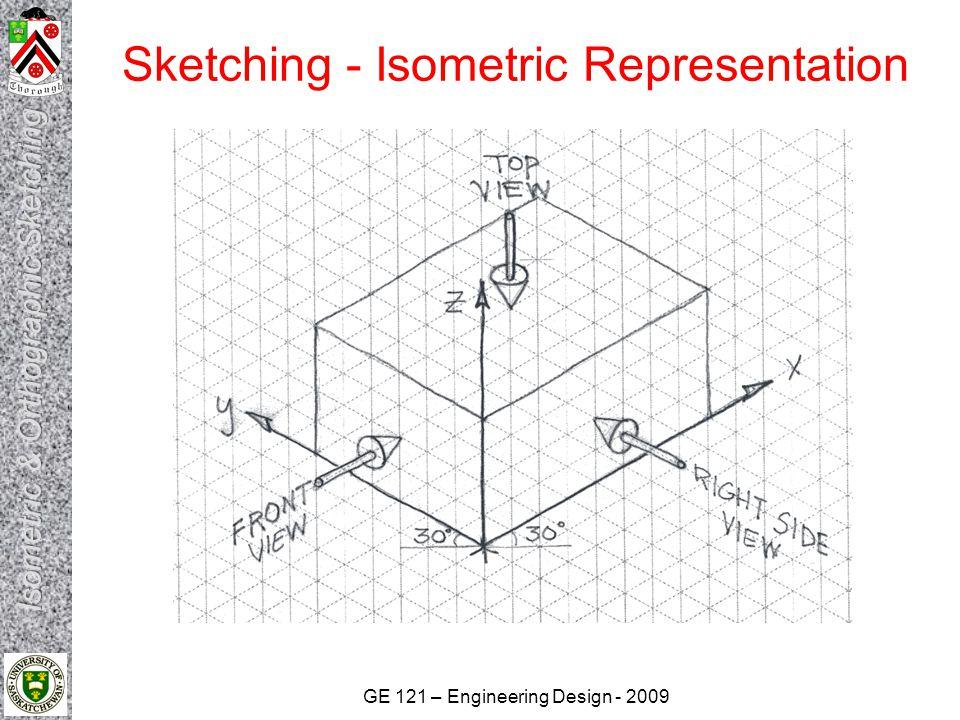 GE 121 – Engineering Design - 2009 Sketching - Isometric Representation