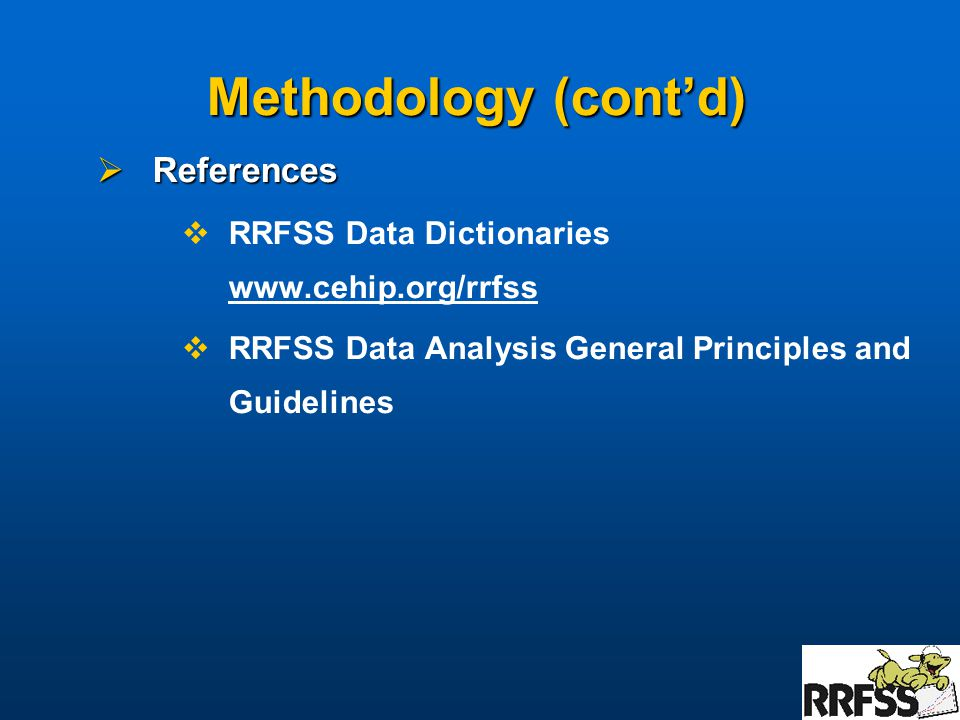 Methodology (cont'd)  References  RRFSS Data Dictionaries    RRFSS Data Analysis General Principles and Guidelines