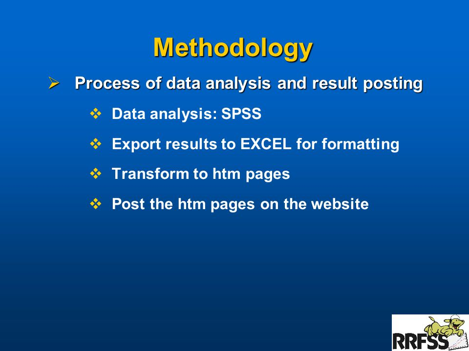 Methodology  Process of data analysis and result posting  Data analysis: SPSS  Export results to EXCEL for formatting  Transform to htm pages  Post the htm pages on the website
