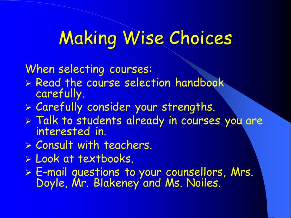 Making Wise Choices When selecting courses:  Read the course selection handbook carefully.