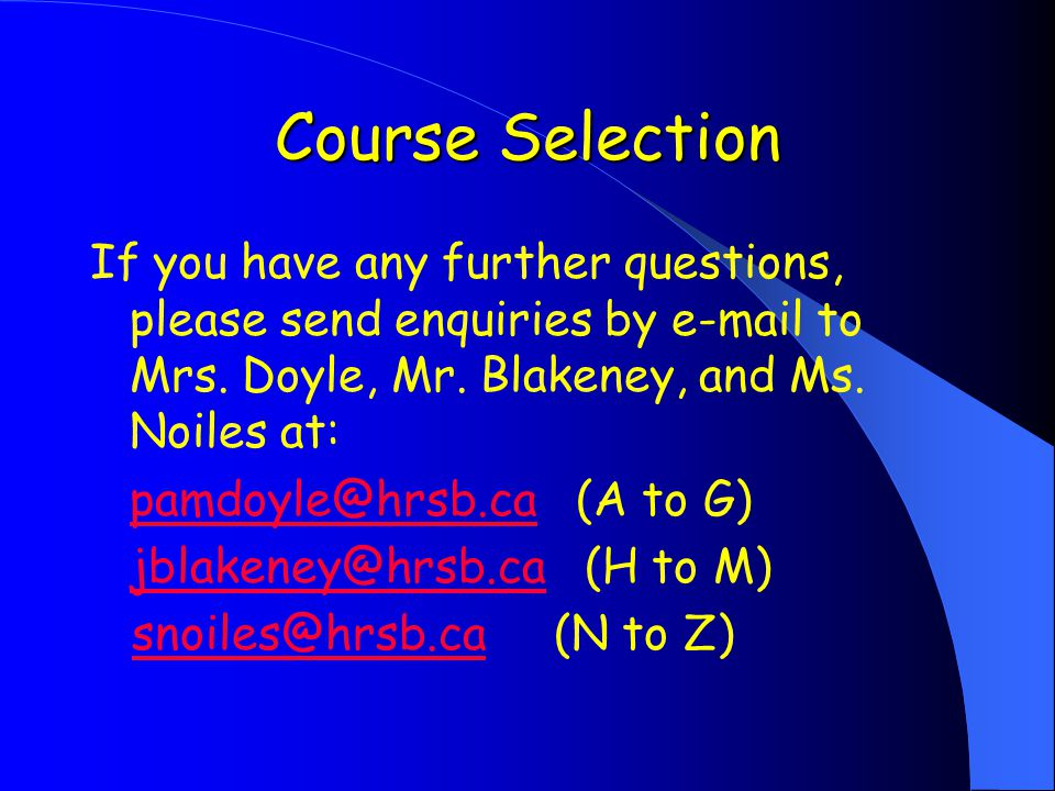 Course Selection If you have any further questions, please send enquiries by e-mail to Mrs.