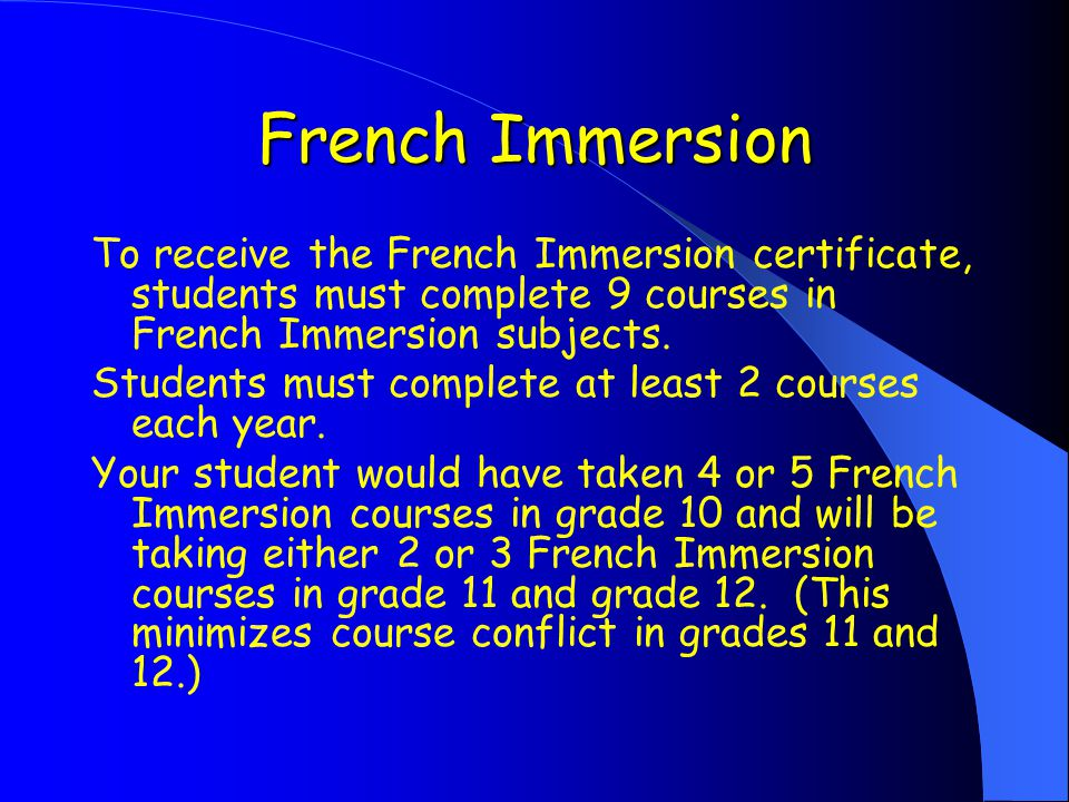 French Immersion To receive the French Immersion certificate, students must complete 9 courses in French Immersion subjects.