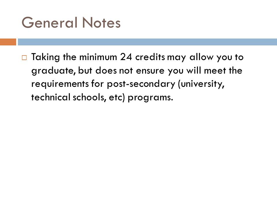 General Notes  Each class you pass earns you 1 (one) credit toward the 24 you need as a minimum to graduate.