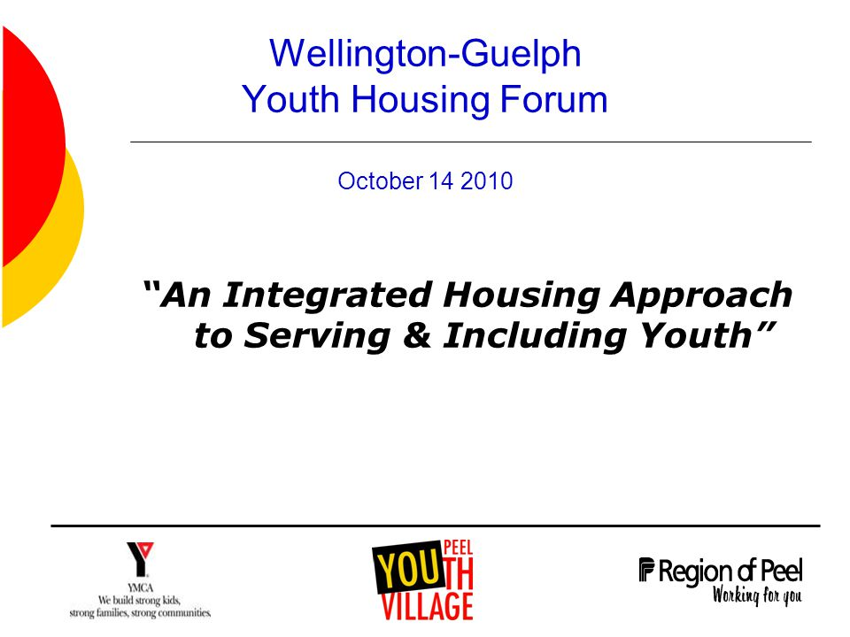 Wellington-Guelph Youth Housing Forum October 14 2010 An Integrated Housing Approach to Serving & Including Youth