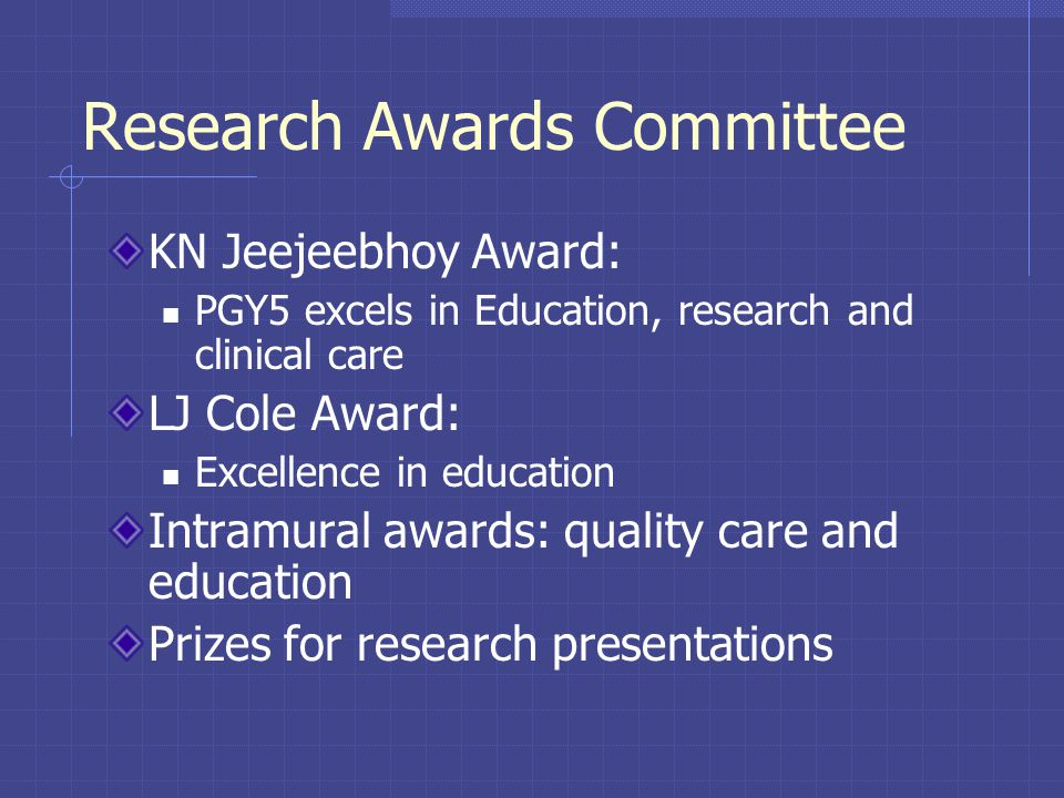 Research Awards Committee KN Jeejeebhoy Award: PGY5 excels in Education, research and clinical care LJ Cole Award: Excellence in education Intramural awards: quality care and education Prizes for research presentations