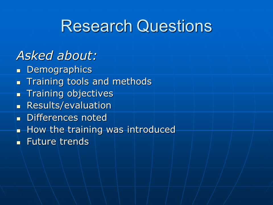 Research Questions Asked about: Demographics Demographics Training tools and methods Training tools and methods Training objectives Training objective