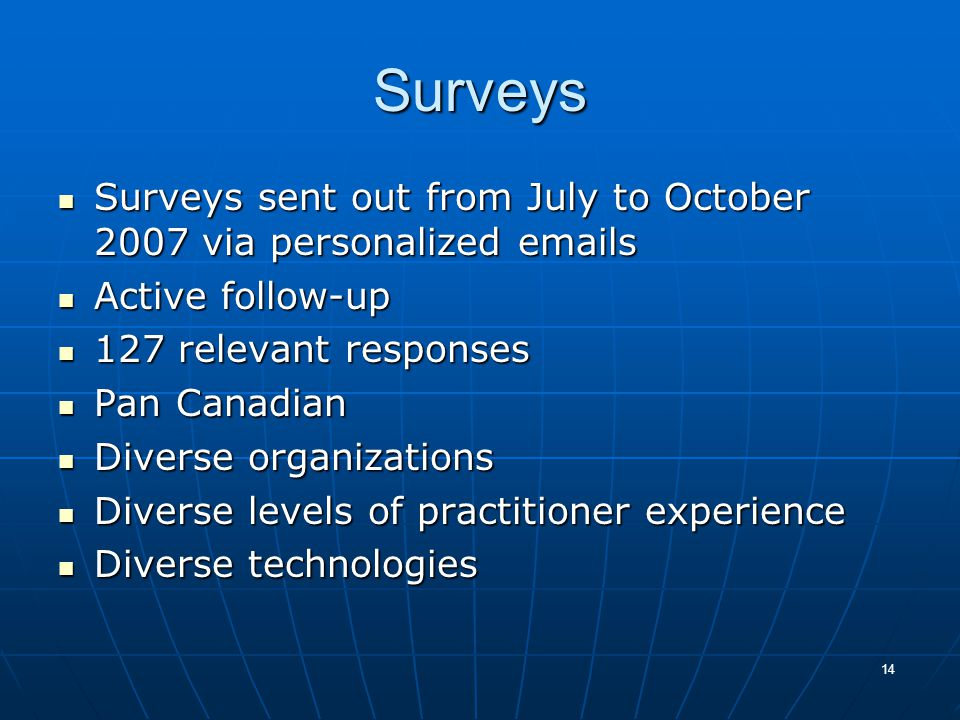 14 Surveys Surveys sent out from July to October 2007 via personalized emails Surveys sent out from July to October 2007 via personalized emails Activ