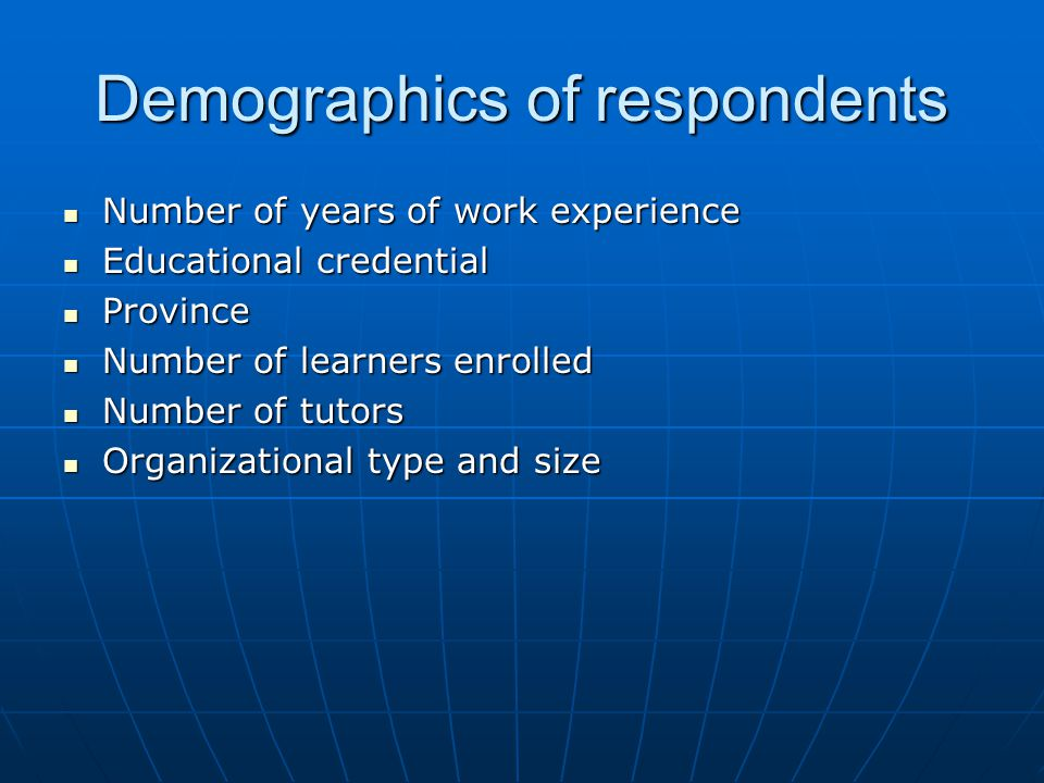 Demographics of respondents Number of years of work experience Number of years of work experience Educational credential Educational credential Provin