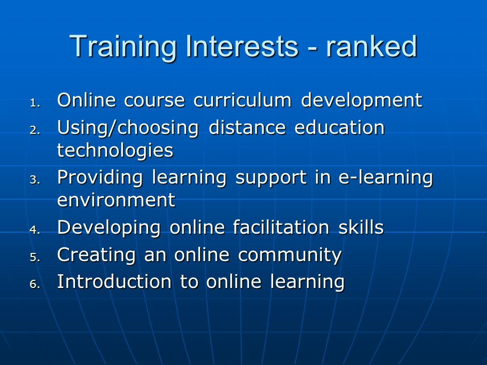 Training Interests - ranked 1. Online course curriculum development 2.