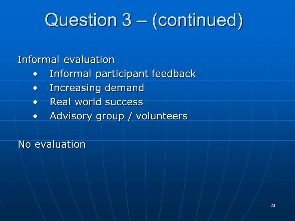 23 Question 3 – (continued) Informal evaluation Informal participant feedbackInformal participant feedback Increasing demandIncreasing demand Real wor