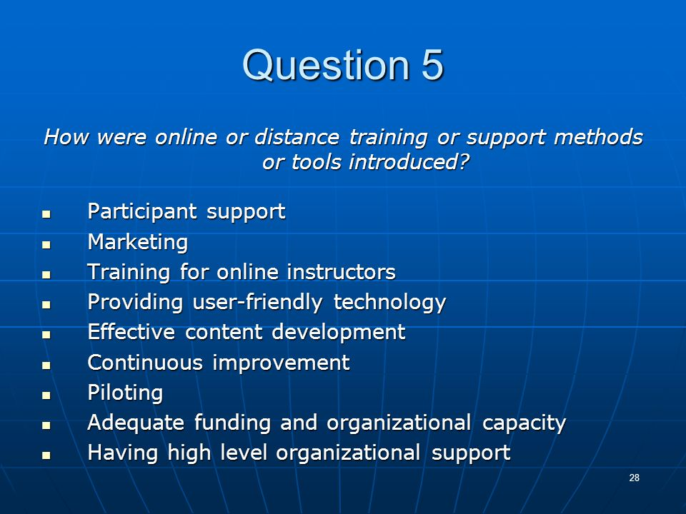 28 Question 5 How were online or distance training or support methods or tools introduced? Participant support Participant support Marketing Marketing