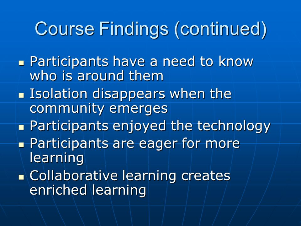 Course Findings (continued) Participants have a need to know who is around them Participants have a need to know who is around them Isolation disappea