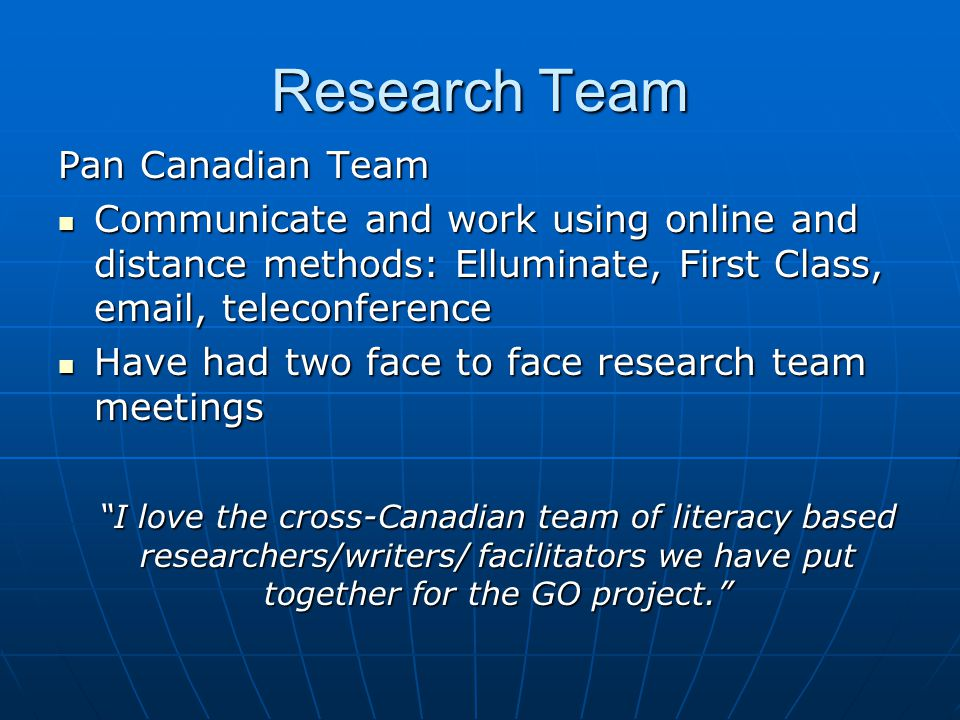 Research Team Pan Canadian Team Communicate and work using online and distance methods: Elluminate, First Class, email, teleconference Communicate and