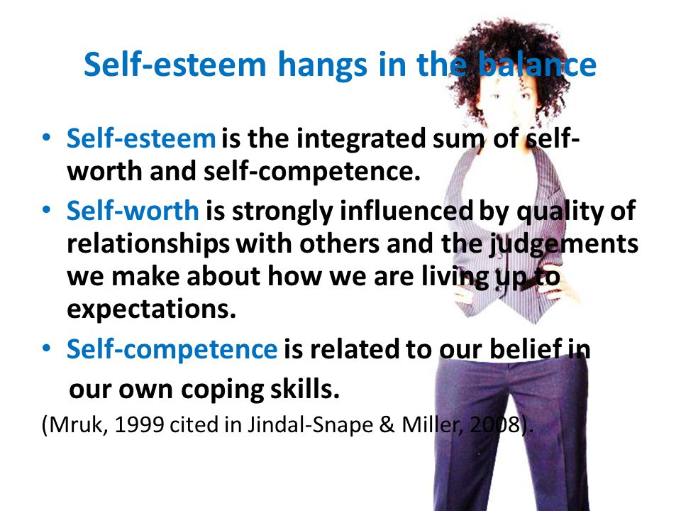 Self-esteem hangs in the balance Self-esteem is the integrated sum of self- worth and self-competence.