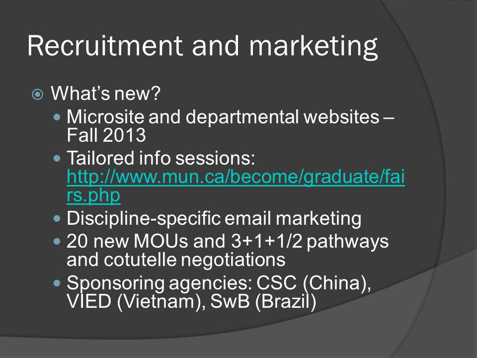 Recruitment and marketing  What's new? Microsite and departmental websites – Fall 2013 Tailored info sessions: http://www.mun.ca/become/graduate/fai