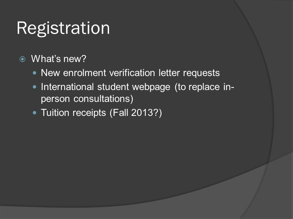 Registration  What's new? New enrolment verification letter requests International student webpage (to replace in- person consultations) Tuition rece