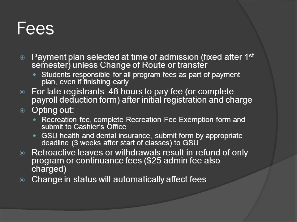 Fees  Payment plan selected at time of admission (fixed after 1 st semester) unless Change of Route or transfer Students responsible for all program