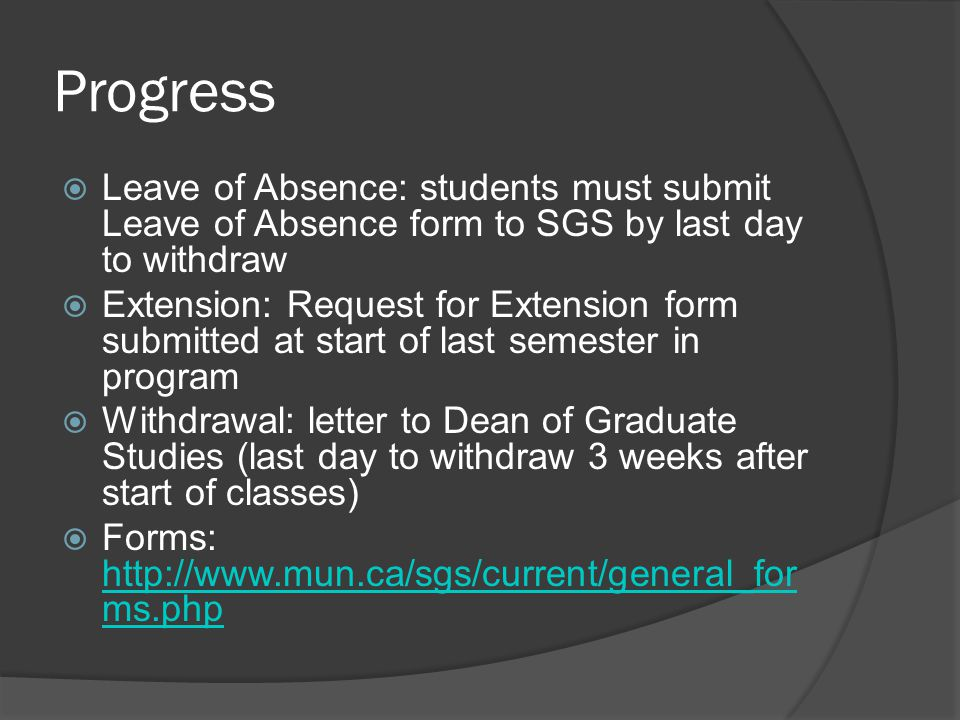 Progress  Leave of Absence: students must submit Leave of Absence form to SGS by last day to withdraw  Extension: Request for Extension form submitt