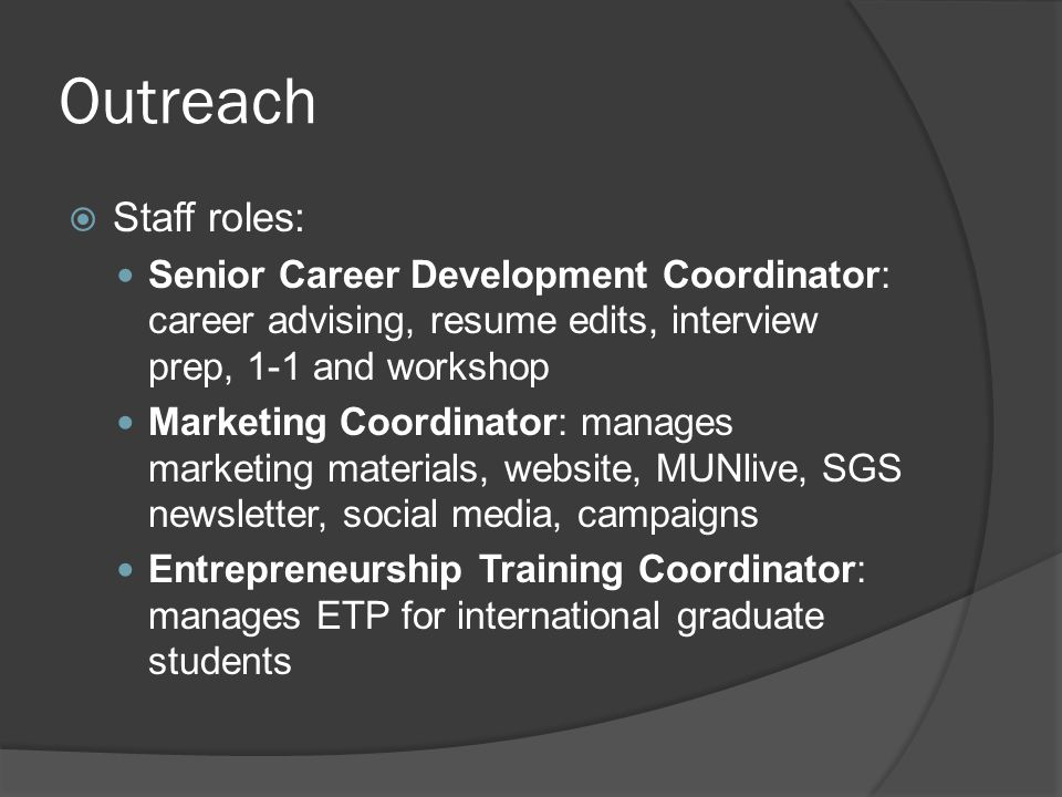 Outreach  Staff roles: Senior Career Development Coordinator: career advising, resume edits, interview prep, 1-1 and workshop Marketing Coordinator: