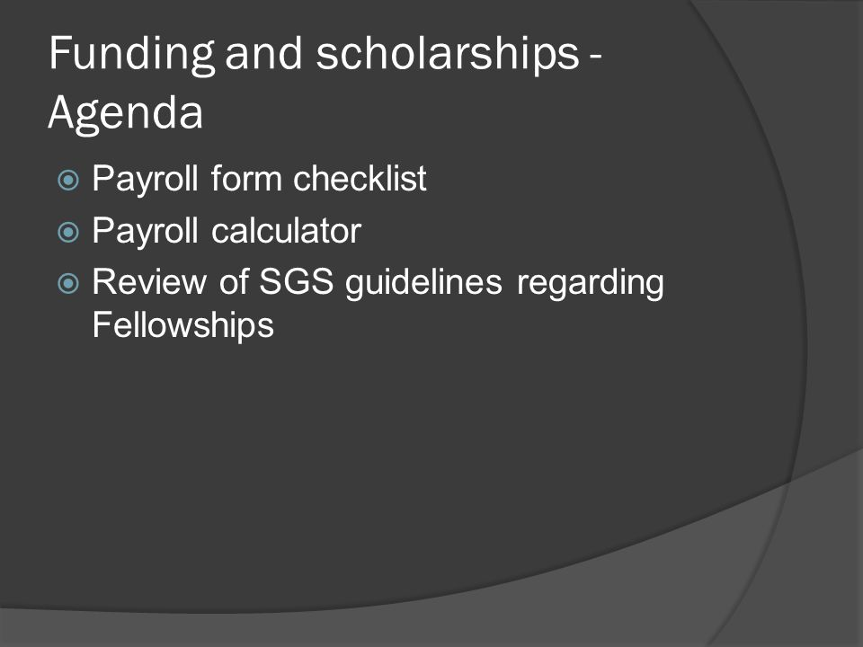 Funding and scholarships - Agenda  Payroll form checklist  Payroll calculator  Review of SGS guidelines regarding Fellowships