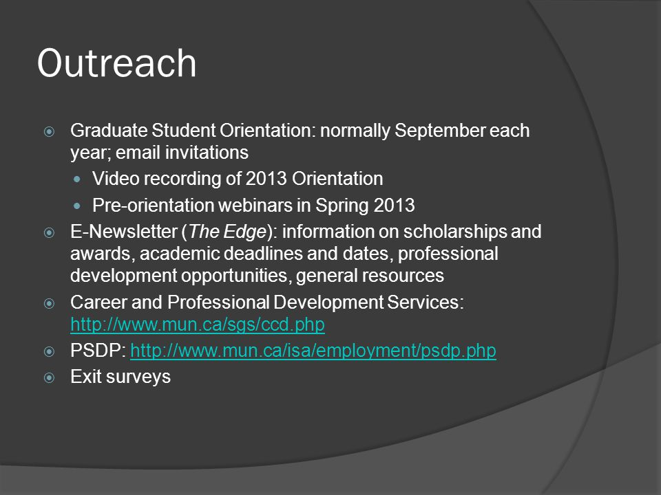 Outreach  Graduate Student Orientation: normally September each year; email invitations Video recording of 2013 Orientation Pre-orientation webinars