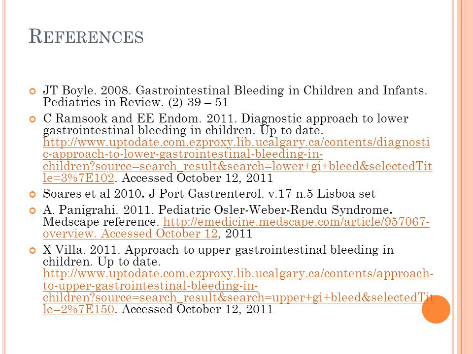 R EFERENCES JT Boyle. 2008. Gastrointestinal Bleeding in Children and Infants.