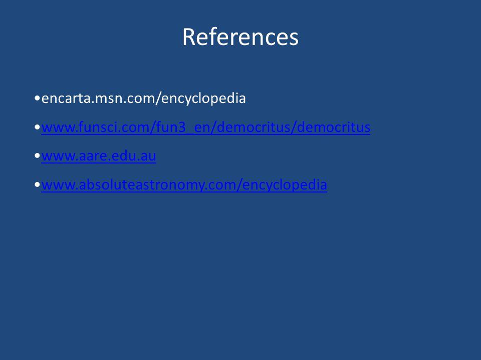 References encarta.msn.com/encyclopedia www.funsci.com/fun3_en/democritus/democritus www.aare.edu.au www.absoluteastronomy.com/encyclopedia