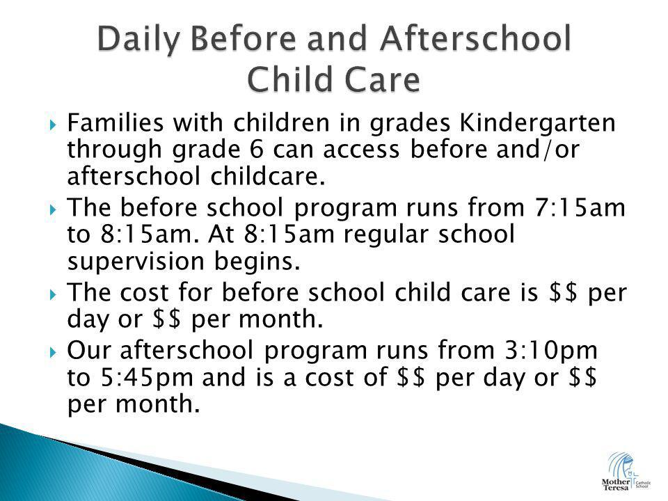  Families with children in grades Kindergarten through grade 6 can access before and/or afterschool childcare.