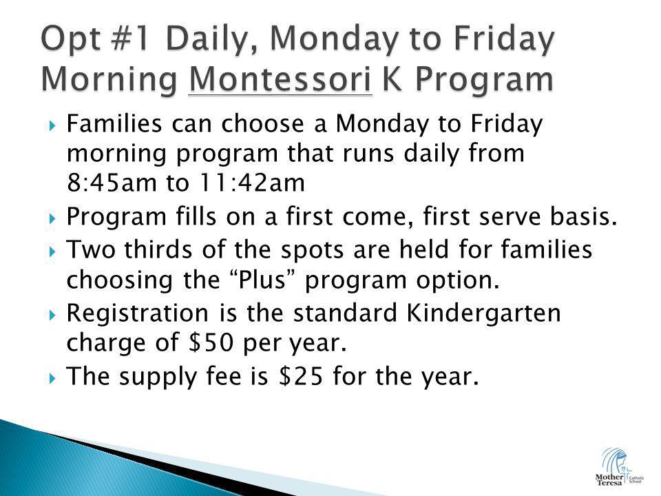  Families can choose a Monday to Friday morning program that runs daily from 8:45am to 11:42am  Program fills on a first come, first serve basis.