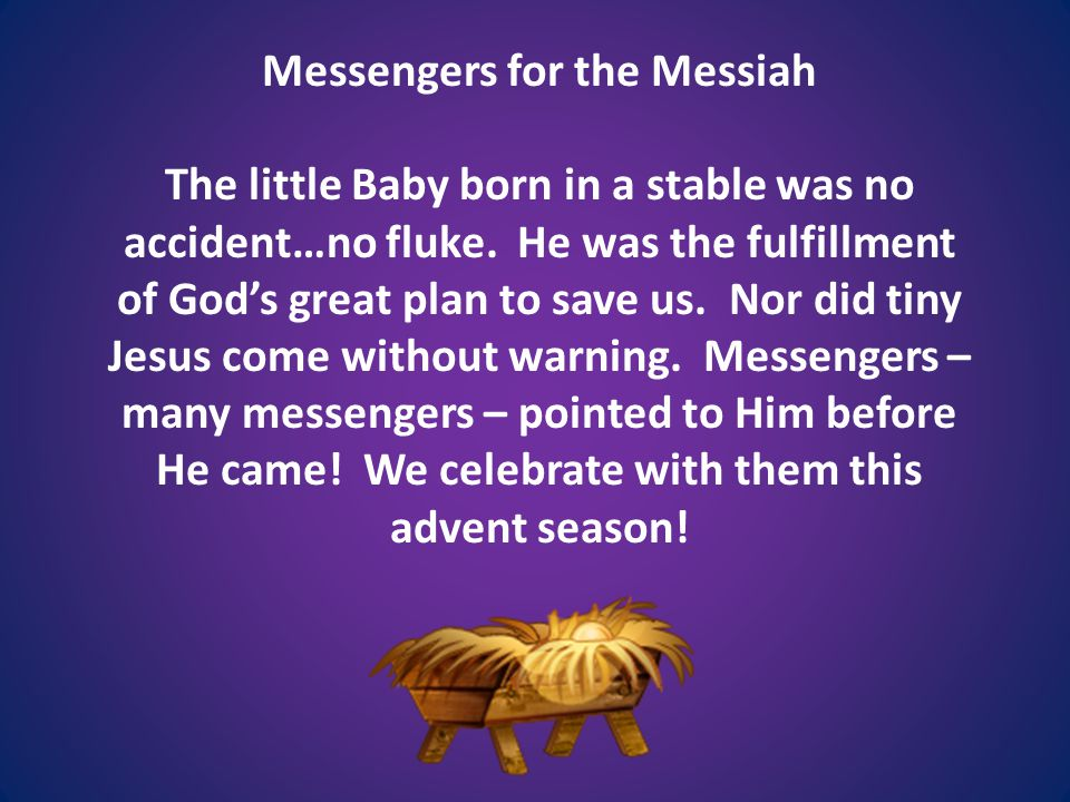 Messengers for the Messiah The little Baby born in a stable was no accident…no fluke.