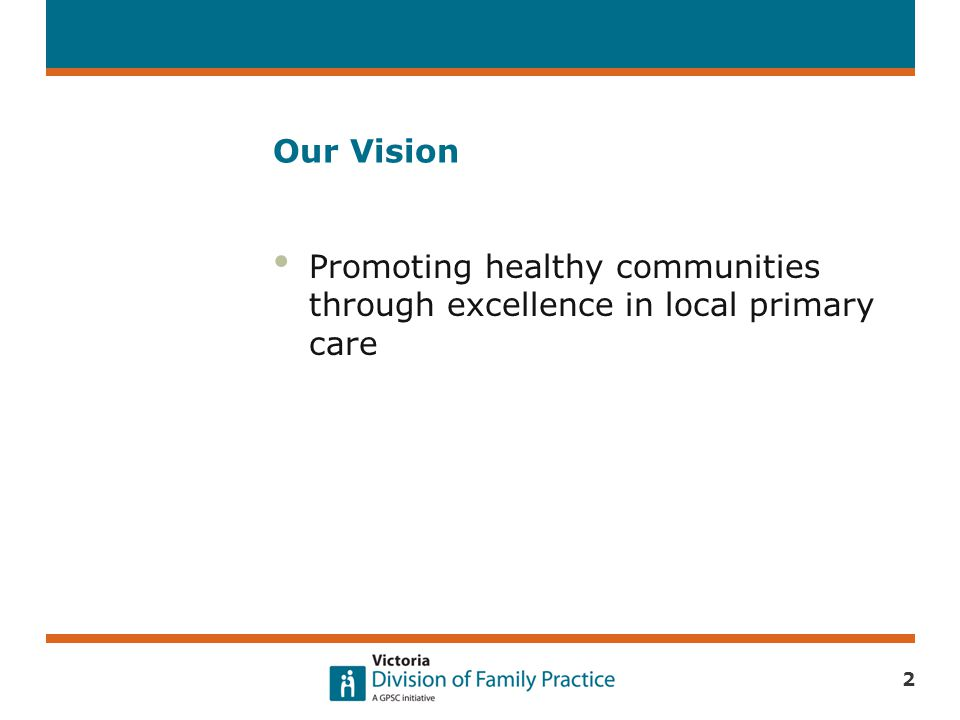 Our Vision Promoting healthy communities through excellence in local primary care 2