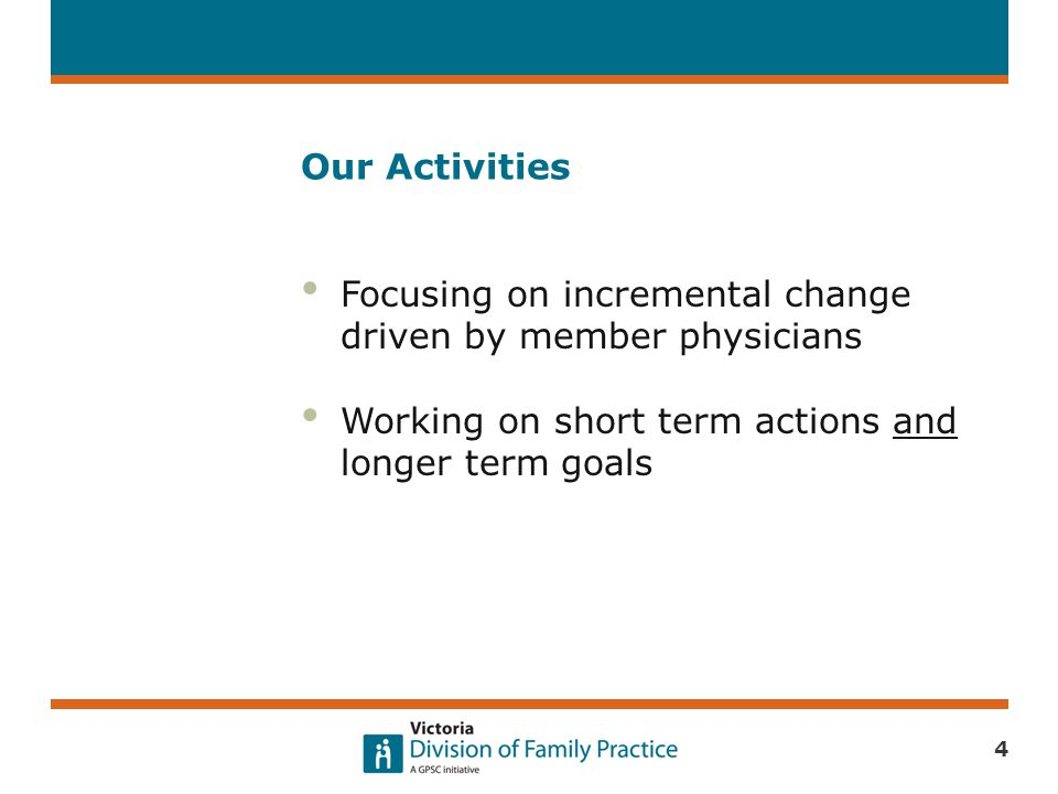 Our Activities Focusing on incremental change driven by member physicians Working on short term actions and longer term goals 4