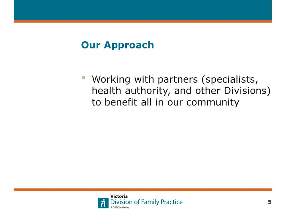 Our Approach Working with partners (specialists, health authority, and other Divisions) to benefit all in our community 5