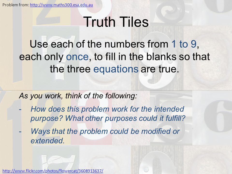 Truth Tiles Use each of the numbers from 1 to 9, each only once, to fill in the blanks so that the three equations are true. As you work, think of the