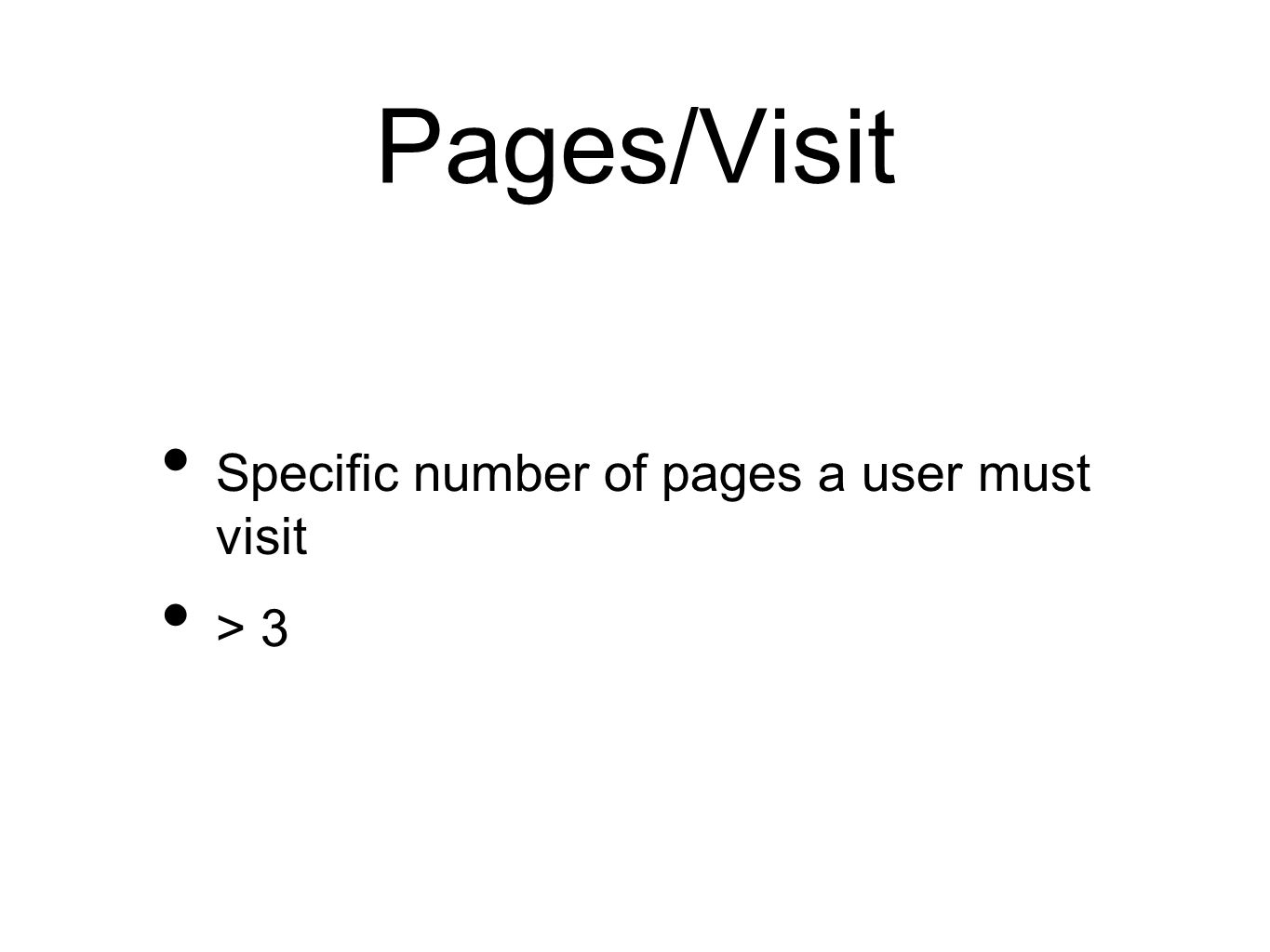 Pages/Visit Specific number of pages a user must visit > 3
